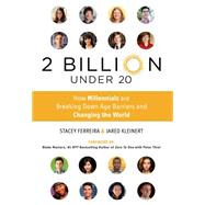 2 Billion Under 20 How Millennials Are Breaking Down Age Barriers and Changing the World by Ferreira, Stacey; Kleinert, Jared; Blake, Masters, 9781250067616