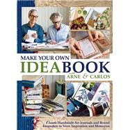 Make Your Own Ideabook with Arne & Carlos Create Handmade Art Journals and Bound Keepsakes to Store Inspiration and Memories by Nerjordet, Arne; Zachrison, Carlos, 9781570767616
