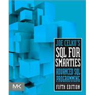 Joe Celko's SQL for Smarties: Advanced SQL Programming by Celko, Joe, 9780128007617