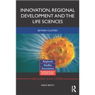 Innovation, Regional Development and the Life Sciences: Beyond Clusters by Birch; Kean, 9781138807617