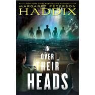 In Over Their Heads by Haddix, Margaret Peterson, 9781481417617