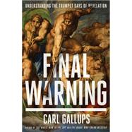 Final Warning: Understanding the Trumpet Days of Revelation by Gallups, Carl, 9781938067617