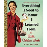 Everything I Need to Know I Learned from a Little Golden Book by MULDROW, DIANE E., 9780307977618