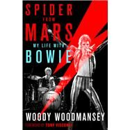 Spider from Mars My Life with Bowie by Woodmansey, Woody; Visconti, Tony, 9781250117618