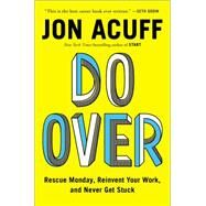 Do over: Rescue Monday, Reinvent Your Work, and Never Get Stuck by Acuff, Jon, 9781591847618