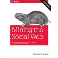 Mining the Social Web: Data Mining Facebook, Twitter, Linkedin, Google+, Github, and More by Russell, Matthew A., 9781449367619
