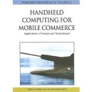 Handheld Computing for Mobile Commerce: Applications, Concepts and Technologies by Hu, Wen-Chen, 9781615207619