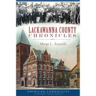Lackawanna County Chronicles by Azzarelli, Margo L., 9781626197619