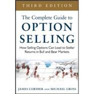 The Complete Guide to Option Selling: How Selling Options Can Lead to Stellar Returns in Bull and Bear Markets, 3rd Edition by Cordier, James; Gross, Michael, 9780071837620
