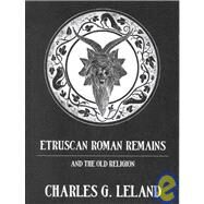 Etruscan Roman Remains by Leland, 9780710307620