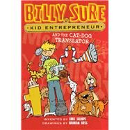 Billy Sure, Kid Entrepreneur and the Cat-dog Translator by Sharpe, Luke; Ross, Graham, 9781481447621