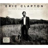 Eric Clapton The World's Greatest Living Guitarist by Welch, Chris, 9781780977621