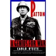 Patton : A Genius for War by D'Este, Carlo, 9780060927622