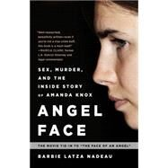 Angel Face: Sex, Murder, and the Inside Story of Amanda Knox by Nadeau, Barbie Latza, 9780991247622