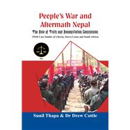People's War and Aftermath Nepal The Role of Truthand Reconcialation Commission (With Case Studies of Liberia, Sierra Leone and South Africa) by Thapa, Sunil; Cottle, Dr Drew, 9789386457622