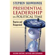 Presidential Leadership in Political Time: Reprise and Reappraisal by Skowronek, Stephen, 9780700617623