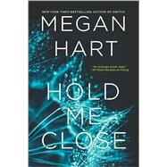 Hold Me Close by Hart, Megan, 9780778317623