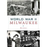 World War II Milwaukee by Jones, Meg, 9781467117623
