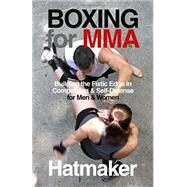 Boxing for Mma: Building the Fistic Edge in Competition & Self-defense for Men & Women by Hatmaker, Mark, 9781935937623