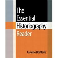 The Essential Historiography Reader by Hoefferle, Caroline, 9780321437624