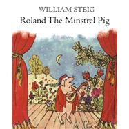 Roland the Minstrel Pig by Steig, William, 9781250057624