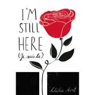 I'm Still Here (Je Suis L…) by Avit, Clelie; Foster, Lucy, 9781455537624