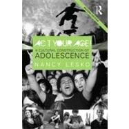 Act Your Age!: A Cultural Construction of Adolescence by Lesko; Nancy, 9780415887625
