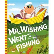 Mr. Wishing Went Fishing by Wilde, Irma; Wilde, George, 9780448487625