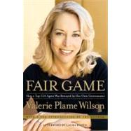 Fair Game How a Top CIA Agent Was Betrayed by Her Own Government by Wilson, Valerie Plame; Rozen, Laura, 9781416537625