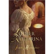 Luther and Katharina by HEDLUND, JODY, 9781601427625
