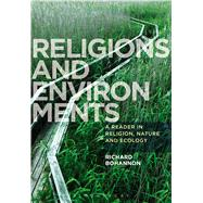 Religions and Environments A Reader in Religion, Nature and Ecology by Bohannon, Richard, 9781780937625