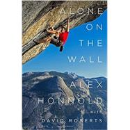 Alone on the Wall by Honnold, Alex; Roberts, David (CON), 9780393247626