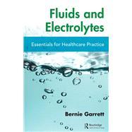 Fluids and Electrolytes: Essentials for Healthcare Practice by Garrett; Bernard M., 9781138197626