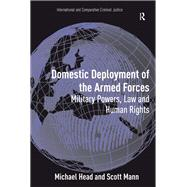 Domestic Deployment of the Armed Forces: Military Powers, Law and Human Rights by Head,Michael, 9781138267626