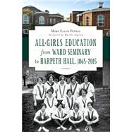 All-Girls Education from Ward Seminary to Harpeth Hall 1865-2015 by Pethel, Mary Ellen, 9781626197626