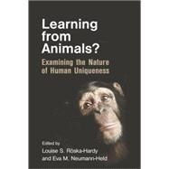 Learning from Animals?: Examining the Nature of Human Uniqueness by R÷ska-Hardy,Louise S., 9781138877627