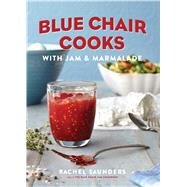 Blue Chair Cooks with Jam & Marmalade by Saunders, Rachel, 9781449427627