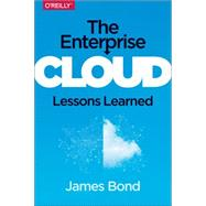 The Enterprise Cloud: Best Practices for Transforming Legacy It by Bond, James, 9781491907627