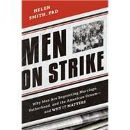 Men on Strike: Why Men Are Boycotting Marriage, Fatherhood, and the American Dream - and Why It Matters by Smith, Helen, 9781594037627