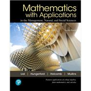 Mathematics with Applications In the Management, Natural, and Social Sciences by Lial, Margaret L.; Hungerford, Thomas W.; Holcomb, John P.; Mullins, Bernadette, 9780134767628