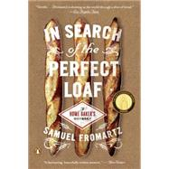In Search of the Perfect Loaf: A Home Baker's Odyssey by Fromartz, Samuel, 9780143127628