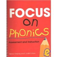 Focus on Phonics : Assessment and Instruction by Cheyney, Wendy S.; Cohen, E. Judith, 9780322007628