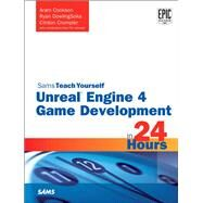 Unreal Engine 4 Game Development in 24 Hours, Sams Teach Yourself by Cookson, Aram; DowlingSoka, Ryan; Crumpler, Clinton, 9780672337628