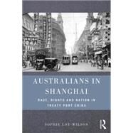 Australians in Shanghai: Race, rights and nation in treaty port China by Loy-Wilson; Sophie, 9781138797628