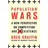 Population Wars A New Perspective on Competition and Coexistence by Graffin, Greg, 9781250017628