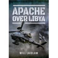 Apache Over Libya by Laidlaw, Will, 9781473867628