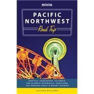 Moon Pacific Northwest Road Trip Seattle, Vancouver, Victoria, the Olympic Peninsula, Portland, the Oregon Coast & Mount Rainier by Williams, Allison, 9781612387628