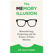 The Memory Illusion by Shaw, Julia, 9781847947628