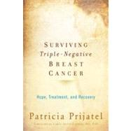 Surviving Triple-Negative Breast Cancer Hope, Treatment, and Recovery by Prijatel, Patricia; Scott-Conner, Carol, 9780195387629