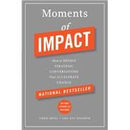Moments of Impact How to Design Strategic Conversations That Accelerate Change by Ertel, Chris; Solomon, Lisa Kay, 9781451697629